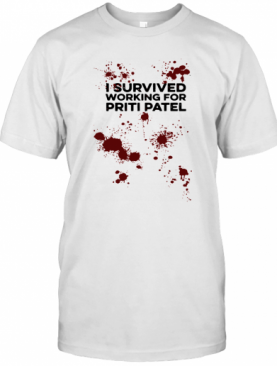I Survived Working For Priti Patel T-Shirt