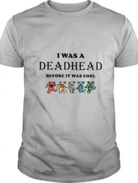 I Was A Deadhead Before It Was Cool shirt