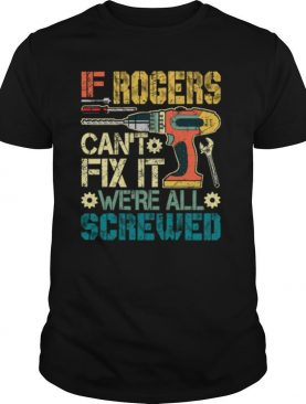 If Rogers Can't Fix It We're All Screwed Fathers Vintage shirt