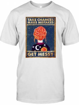 Ms Valerie Take Chances Make Mistakes Get Messy T-Shirt