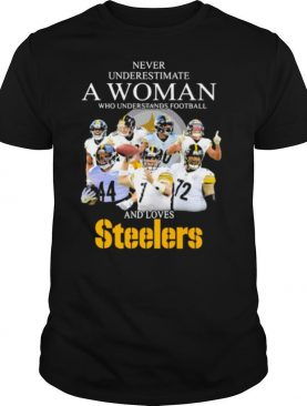 Never Underestimate A Woman Who Understands Football And Love Steelers Team shirt