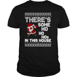 Santa Dabbing There's Some Ho Ho Hos In This House Ugly Christmas shirt