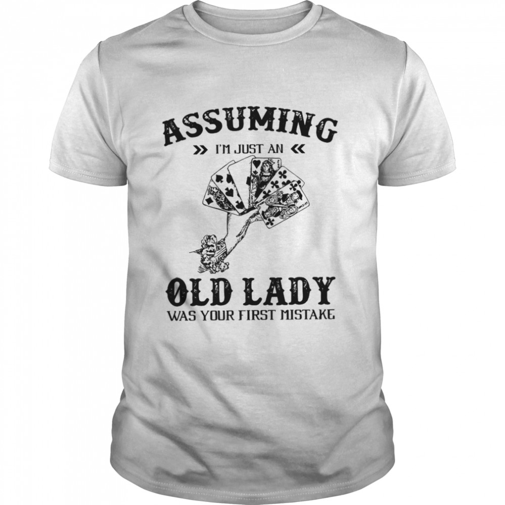 Assuming Im Just An Old Lady Was Your First Mistake Classic Mens T shirt 2