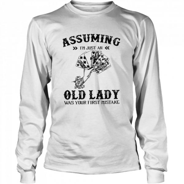 Assuming I'm Just An Old Lady Was Your First Mistake  Long Sleeved T-shirt