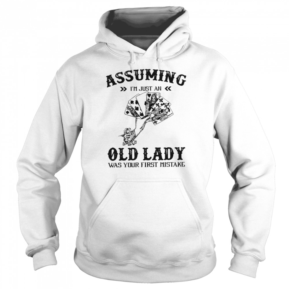 Assuming I'm Just An Old Lady Was Your First Mistake  Unisex Hoodie