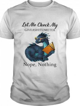 Dragon let me check my give a shit o meter nope nothing shirt
