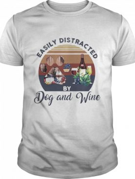 Easily Distracted By Dog And Wine Vintage shirt