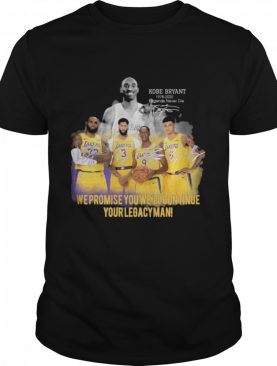 Kobe Bryant We Promise You WeLl Continue Your Legacy Mean Signatures shirt