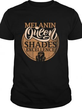 Melanin Queen Shades Of Excellence Strong Black Woman Fist shirt