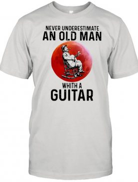 Never Underestimate An Old Man Whith A Guitar shirt