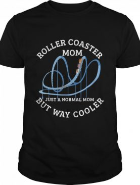 Roller Coaster Mom Just A Normal Mom But Way Cooler shirt