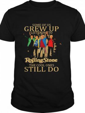 Some of us grew up listening to Rolling Stone the cool ones still do shirt
