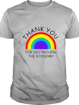Thank you for destroying the economy shirt