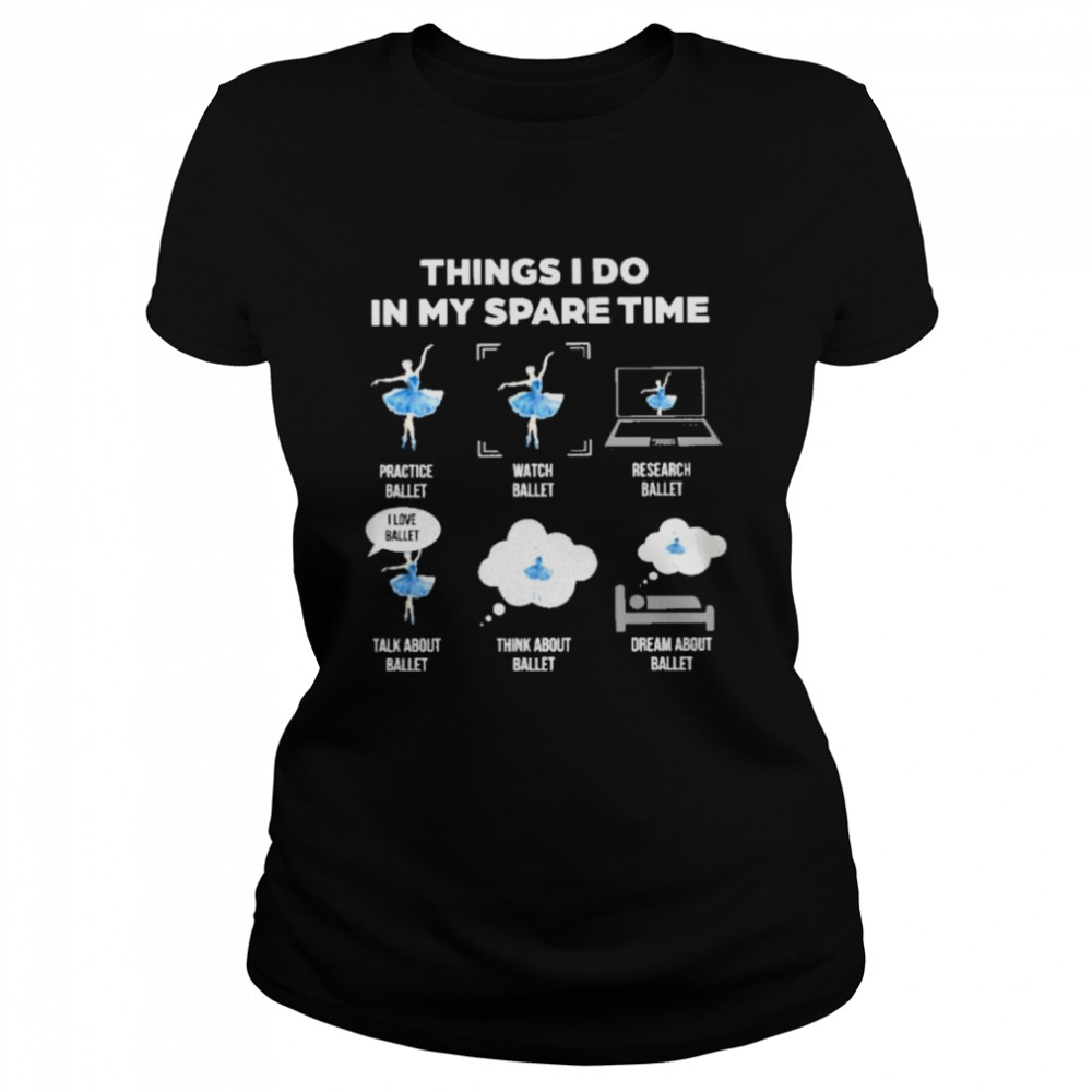 Things I do in my spare time  Classic Women's T-shirt