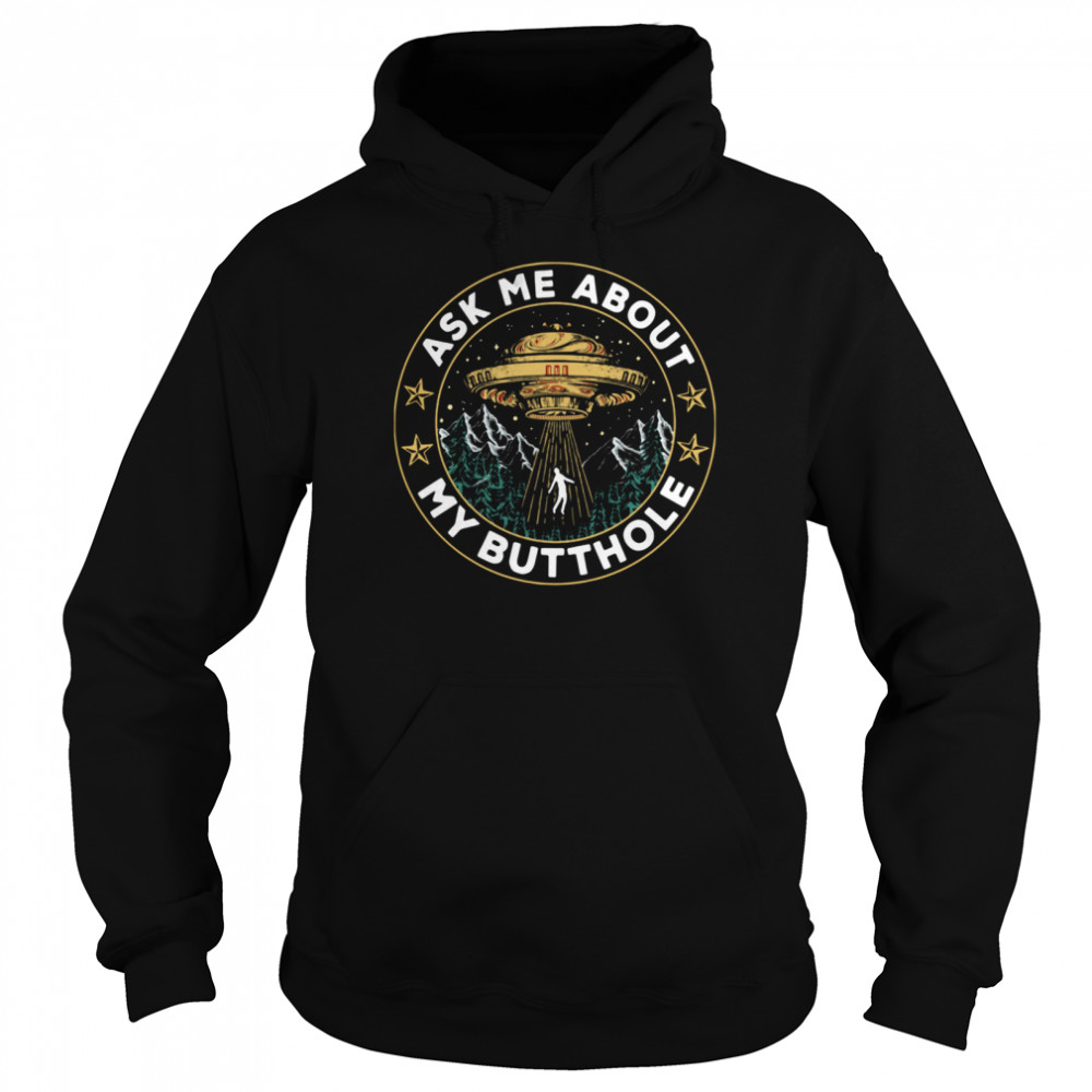 UFO Ask Me About My Butthole  Unisex Hoodie