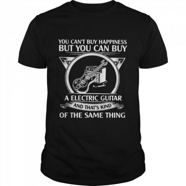 You Can't But Happiness But You Can Buy A Electric Guitar And That's Kind Of The Same Thing  Classic Men's T-shirt