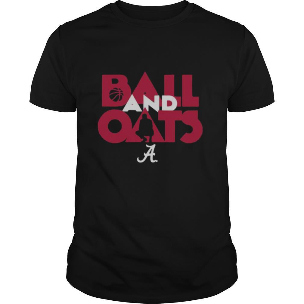 Alabama Basketball Fans Are Going To Love This Ball And Oats shirt0