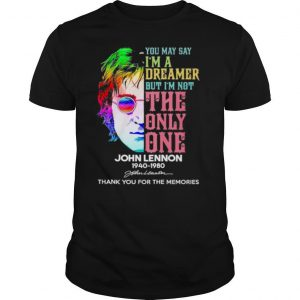 You May Say I'm A Dreamer But I'm Not The Only One John Lennon 1940 2980 Thank You For The Memories shirt