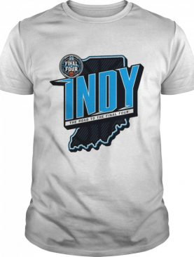 2021 NCAA Men's Basketball Tournament March Madness Indy the road to the final four shirt