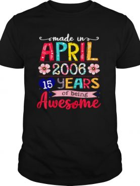 April Girls 2006 15th Birthday 15 Years Old Made In 2006 shirt