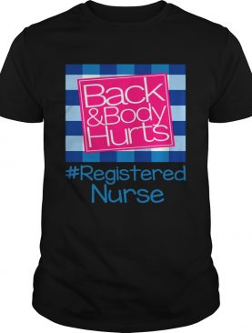 Back And Body Hurts Registered Nurse Gift shirt