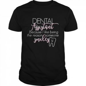 Dental Assistant Because I Like Being The Reason Someone Smiles  Classic Men's T-shirt