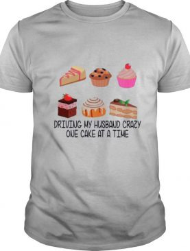 Dunkin And Cakes Driving My Husband Crazy One Cake At A Time shirt