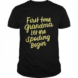 First Time Grandma Let the Spoiling Begin New 1st Time Shirt Classic Men's T-shirt