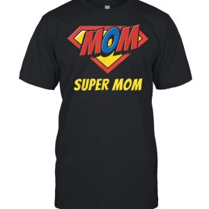 Super Mom Celebrate Mother's Day Shirt Classic Men's T-shirt
