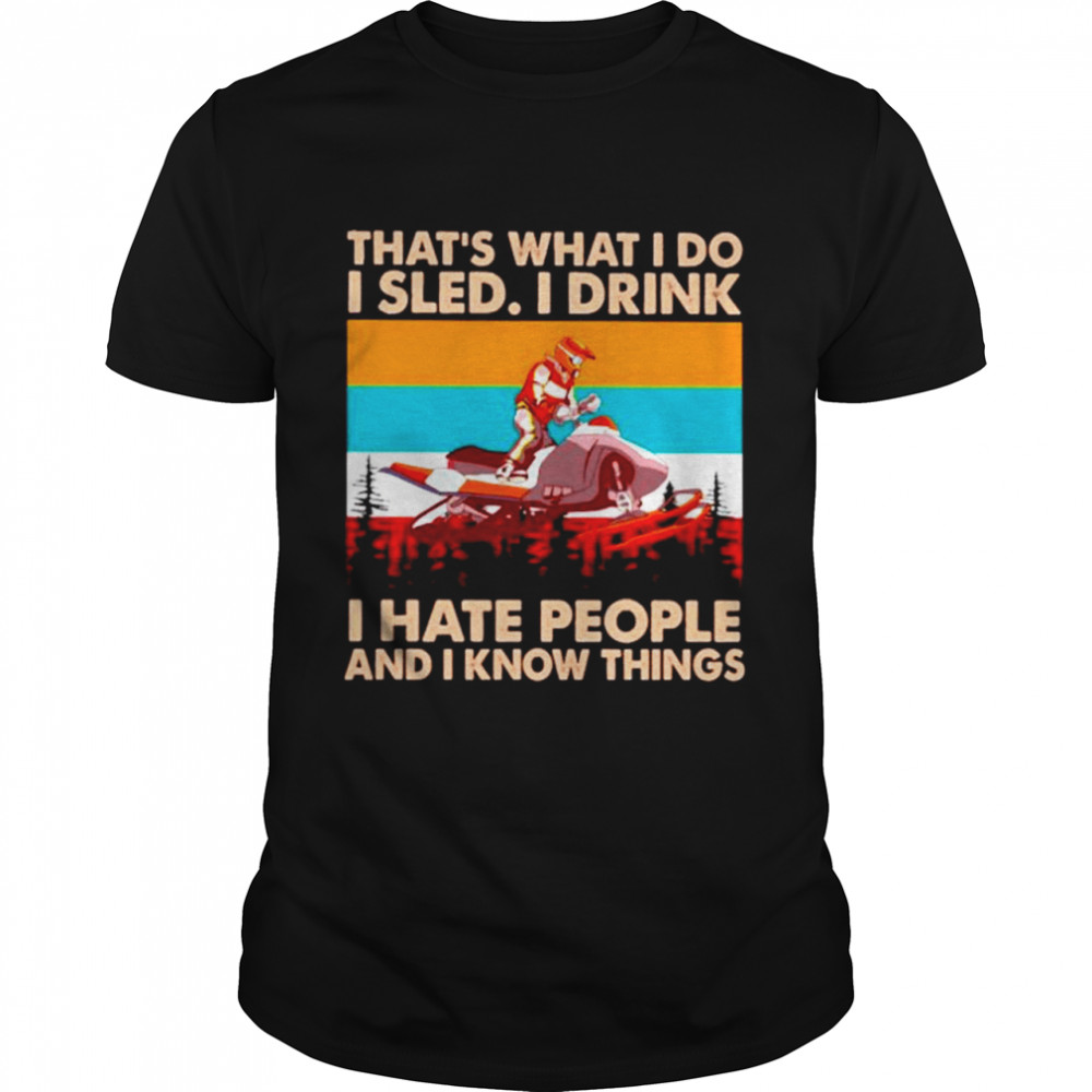 That's what I do I sled I drink I hate people and I know things vintage  Classic Men's T-shirt