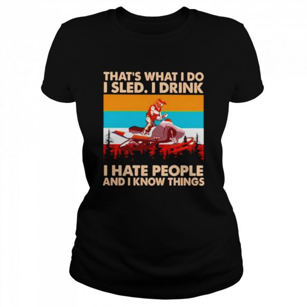That's what I do I sled I drink I hate people and I know things vintage  Classic Women's T-shirt