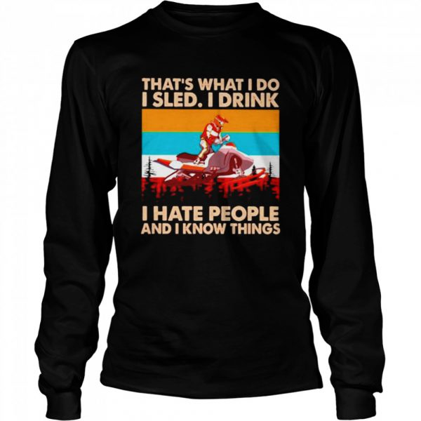 That's what I do I sled I drink I hate people and I know things vintage  Long Sleeved T-shirt