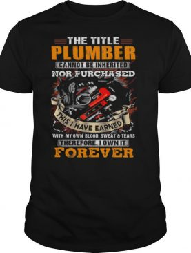 The title plumber nor purchased this I have earned shirt