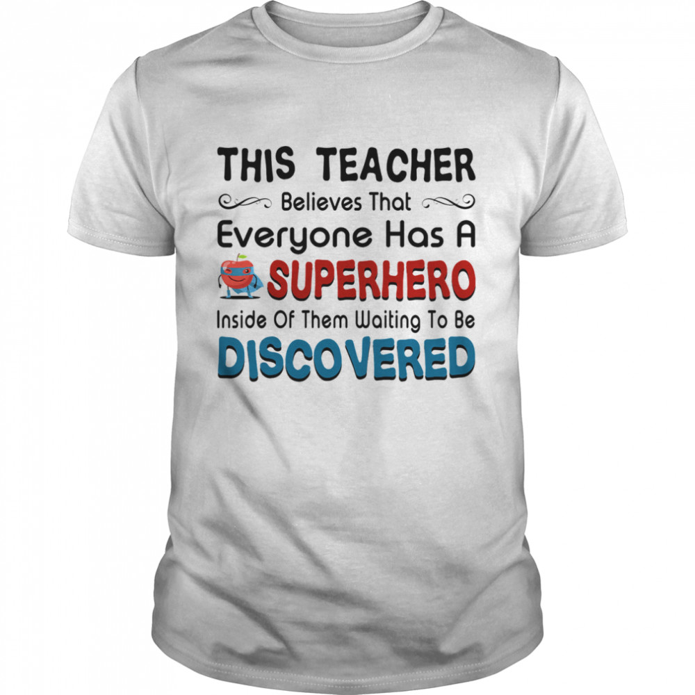 This teacher believes that everyone has a sperhero inside of them waiting to be discovered Classic Mens T shirt