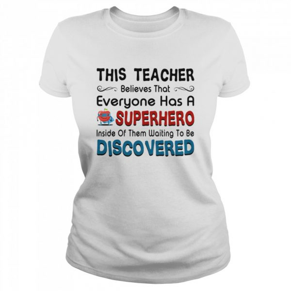 This teacher believes that everyone has a sperhero inside of them waiting to be discovered  Classic Women's T-shirt