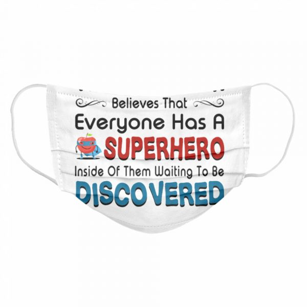 This teacher believes that everyone has a sperhero inside of them waiting to be discovered  Cloth Face Mask