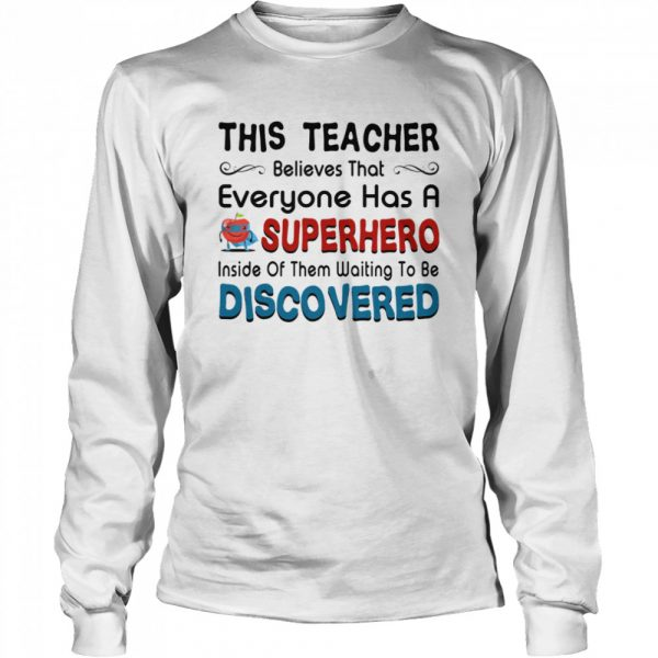 This teacher believes that everyone has a sperhero inside of them waiting to be discovered  Long Sleeved T-shirt