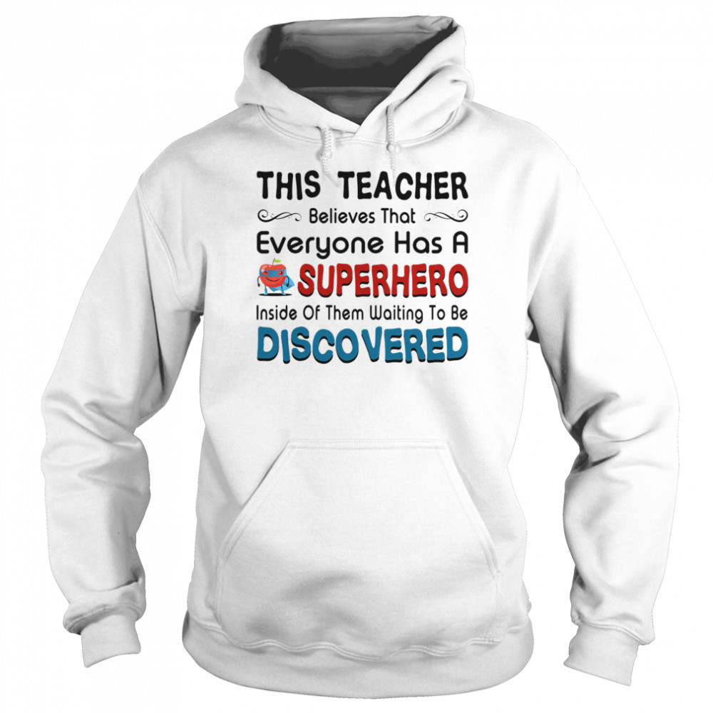 This teacher believes that everyone has a sperhero inside of them waiting to be discovered  Unisex Hoodie