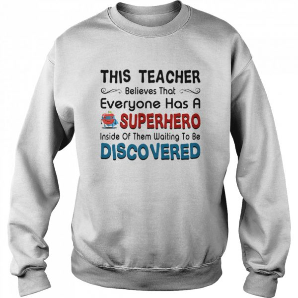 This teacher believes that everyone has a sperhero inside of them waiting to be discovered  Unisex Sweatshirt
