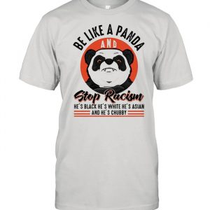 Be Like A Panda And Stop Racism  Classic Men's T-shirt