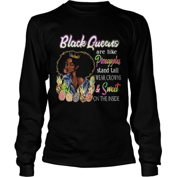 Black Queen Are Like Pineapples Stand Tall Wear Crowns And Sweet On The Inside T Long Sleeve