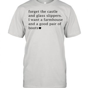 Forget the castle and glass slippers I want a farmhouse  Classic Men's T-shirt
