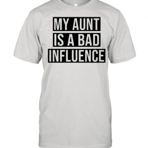 My Aunt Is A Bad Influence  Classic Men's T-shirt