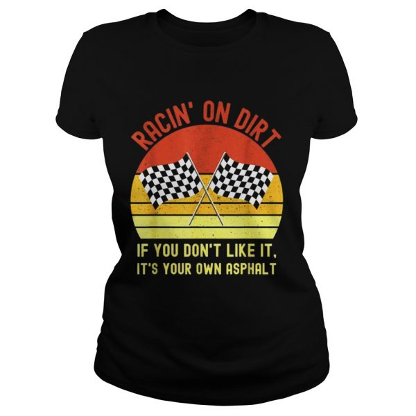 Racin On Dirt If You Dont Like It Its Your Own Asphalt Vintage Shirt Classic Ladies