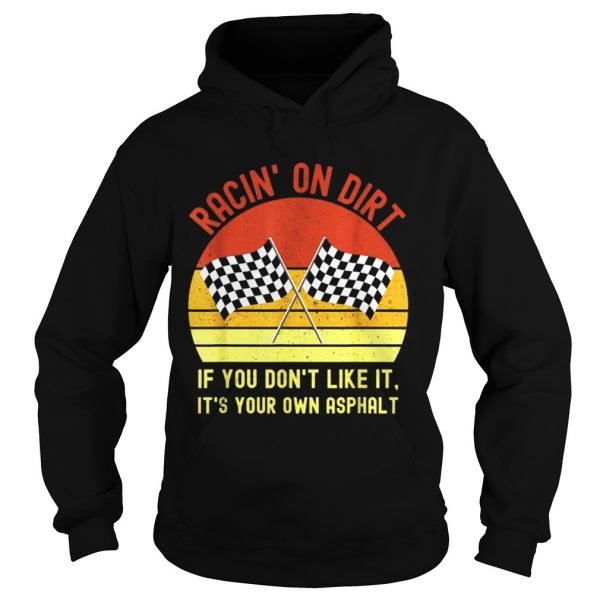Racin On Dirt If You Dont Like It Its Your Own Asphalt Vintage Shirt Hoodie