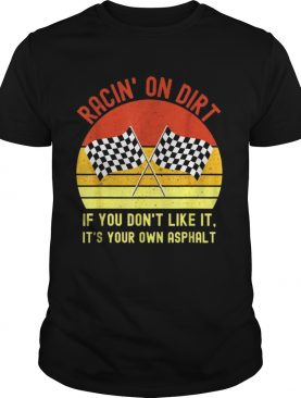 Racin On Dirt If You Dont Like It Its Your Own Asphalt Vintage Shirt