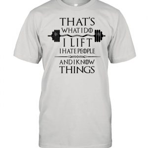 That's What I Do I Lift I Hate People And I Know Things Classic  Classic Men's T-shirt